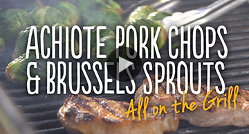 Grilled Achiote Pork Chops & BBQ Brussels Sprouts