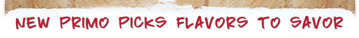 New Primo Picks Flavors to Savor